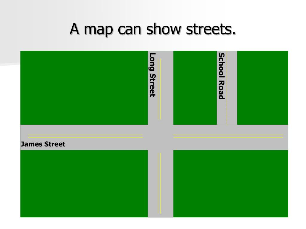 A map can show streets.