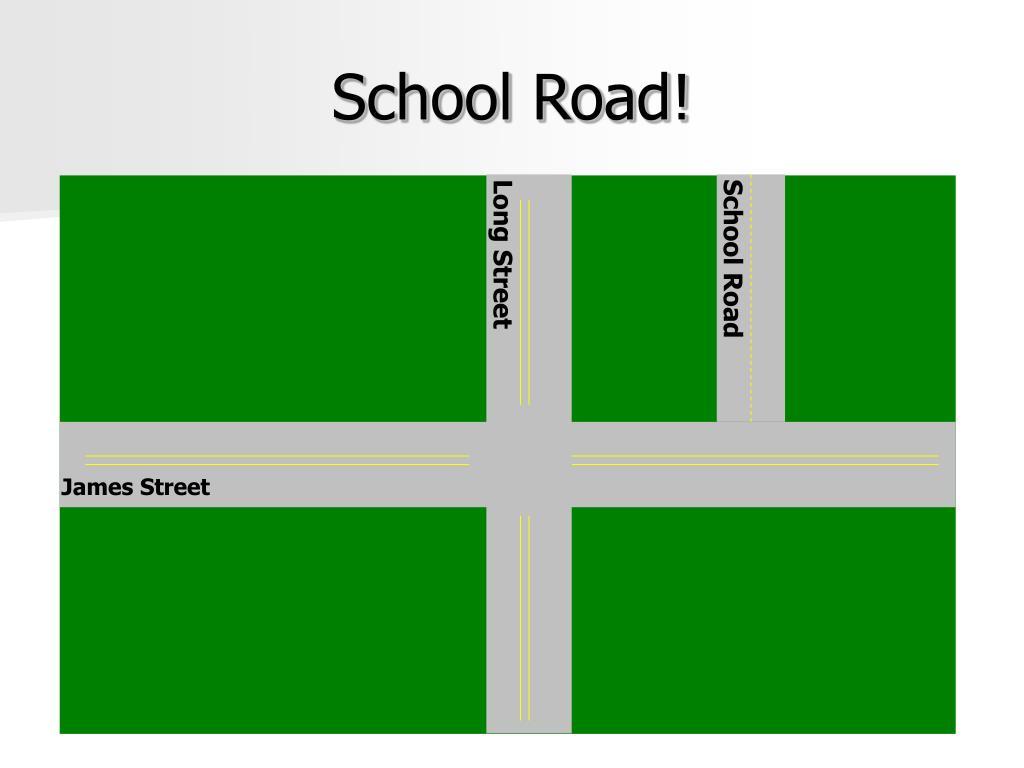 School Road!