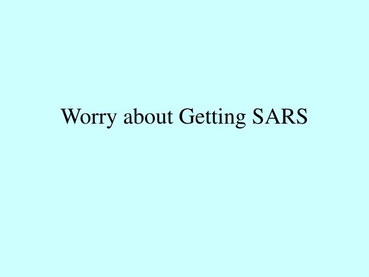 Worry about Getting SARS