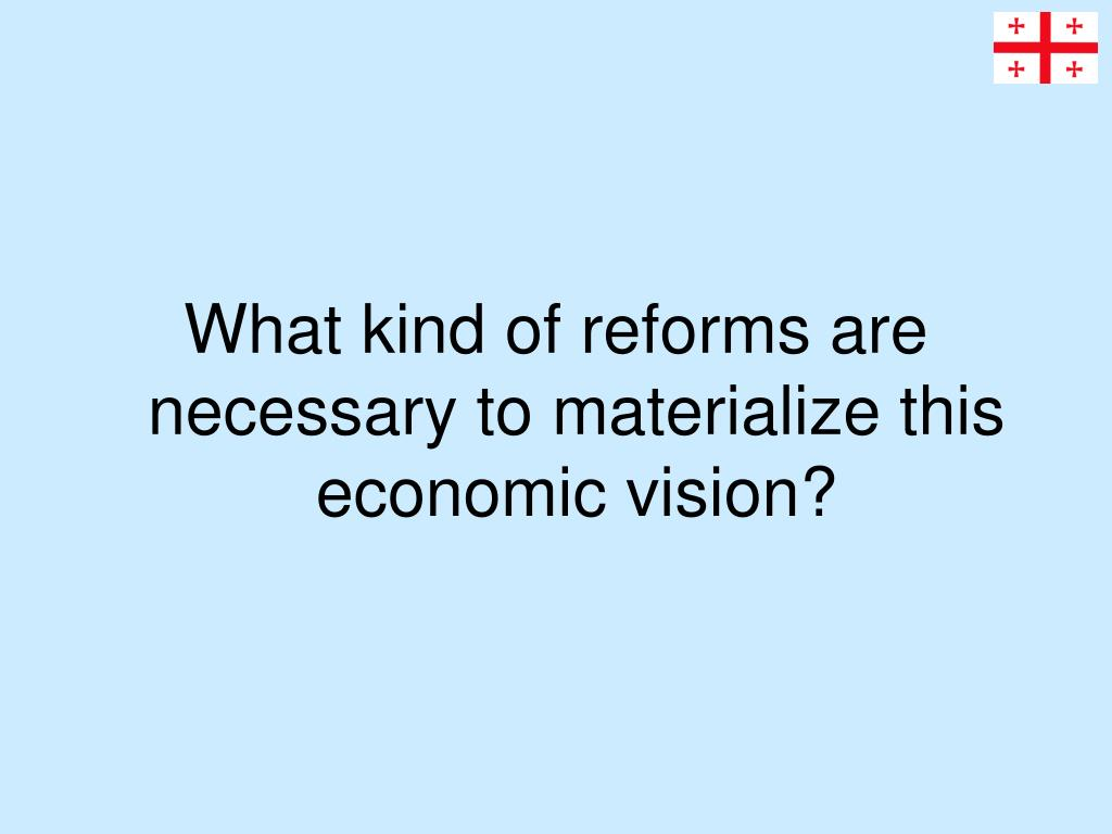 What kind of reforms are necessary to materialize this economic vision?
