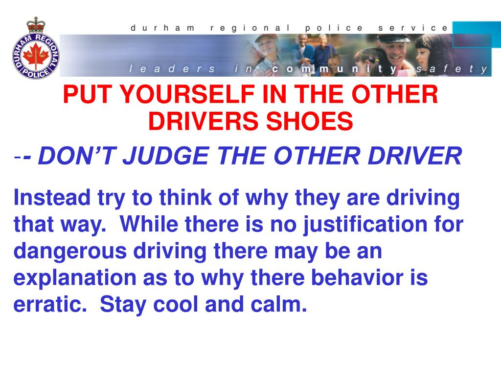 PUT YOURSELF IN THE OTHER DRIVERS SHOES