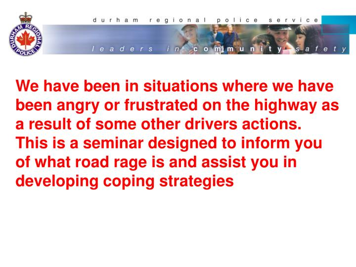 We have been in situations where we have been angry or frustrated on the highway as a result of some...