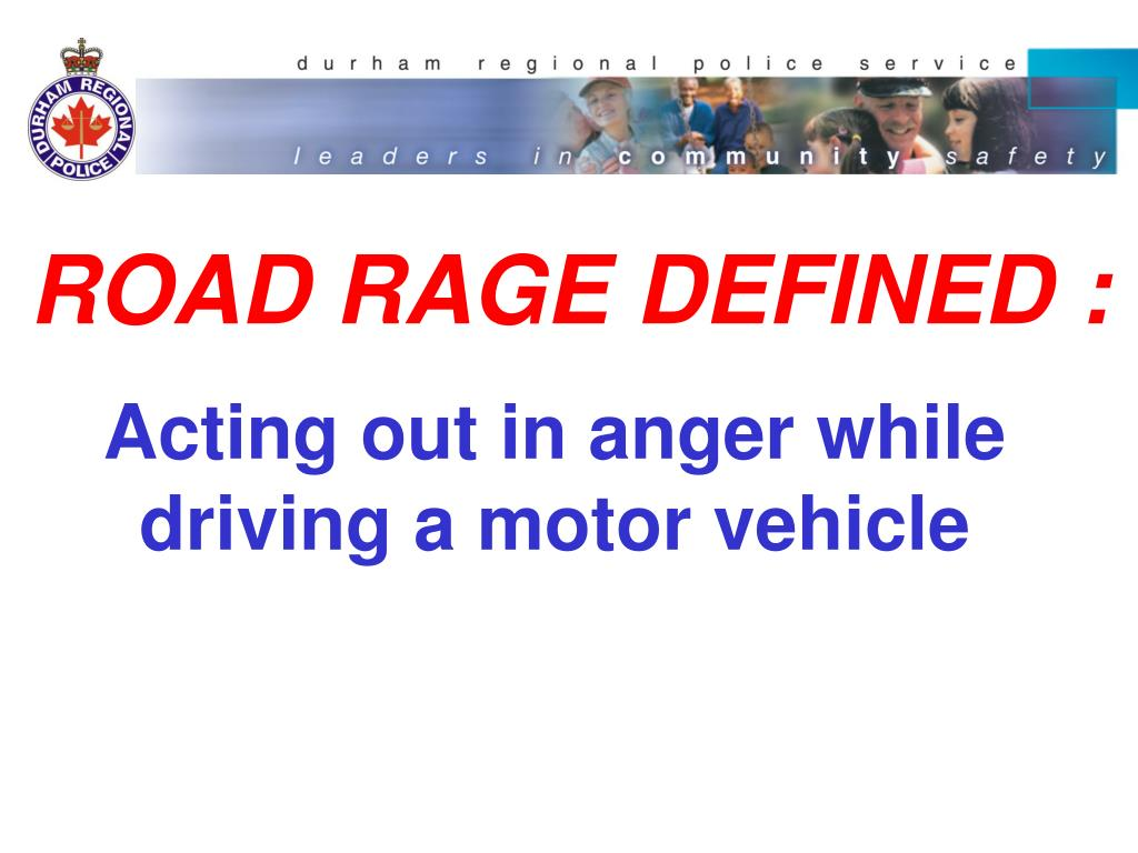 ROAD RAGE DEFINED :