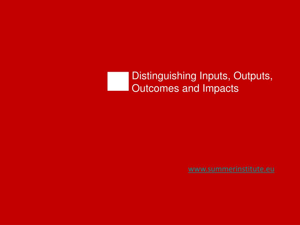 Distinguishing Inputs, Outputs, Outcomes and Impacts
