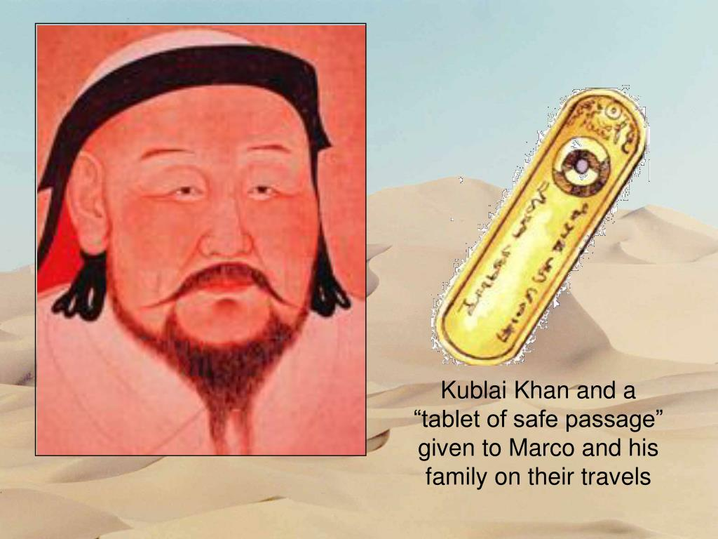 "Kublai Khan and a ""tablet of safe passage"" given to Marco and his family on their travels"