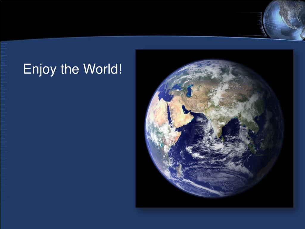 Enjoy the World!