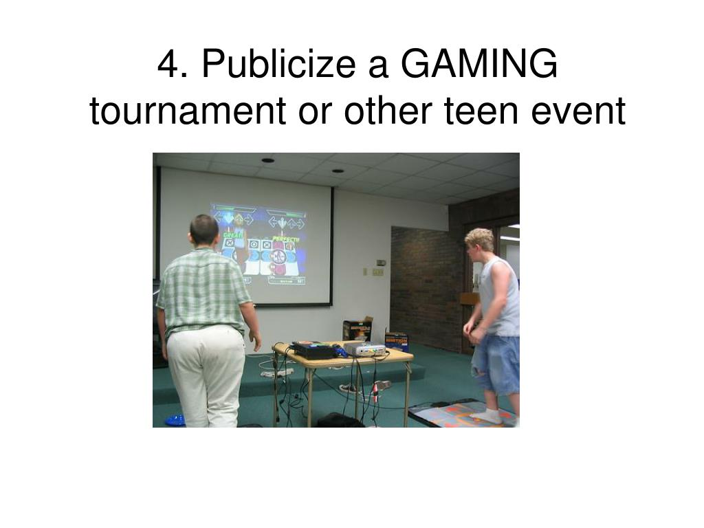 4. Publicize a GAMING tournament or other teen event