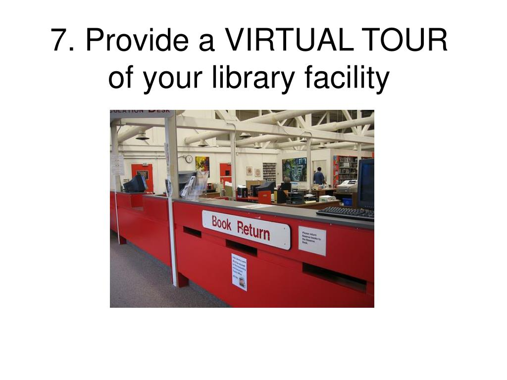7. Provide a VIRTUAL TOUR of your library facility