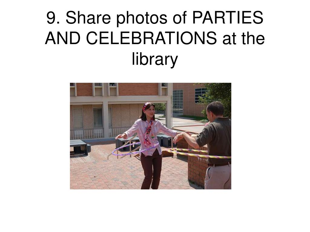 9. Share photos of PARTIES AND CELEBRATIONS at the library