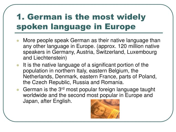 1. German is the most widely spoken language in Europe
