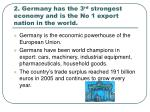 2 germany has the 3 rd strongest economy and is the no 1 export nation in the world