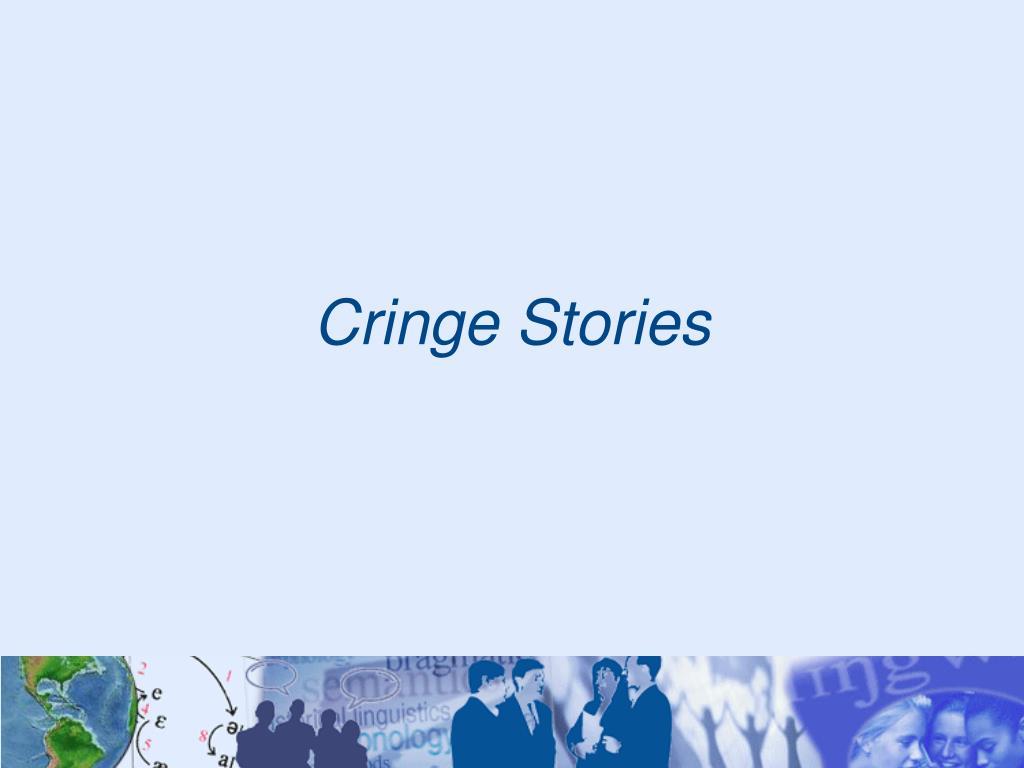 Cringe Stories