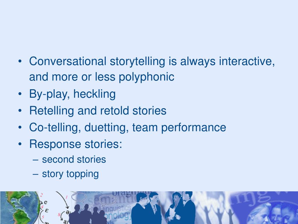 Conversational storytelling is always interactive, and more or less polyphonic