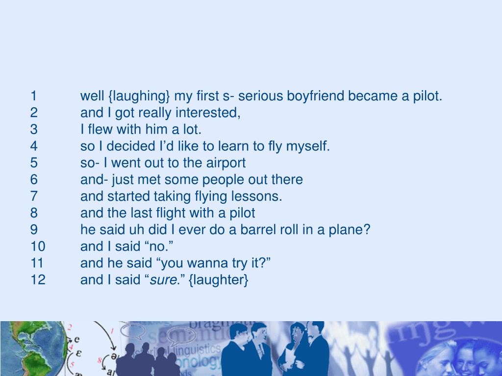 1		well {laughing} my first s- serious boyfriend became a pilot.