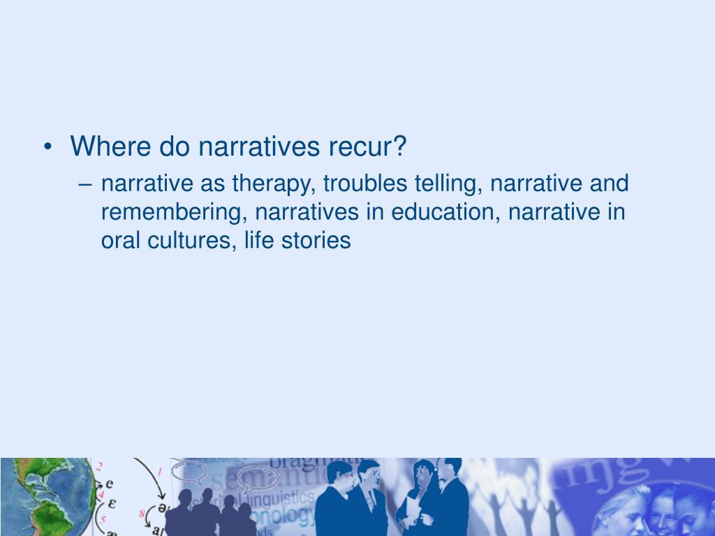 Where do narratives recur?