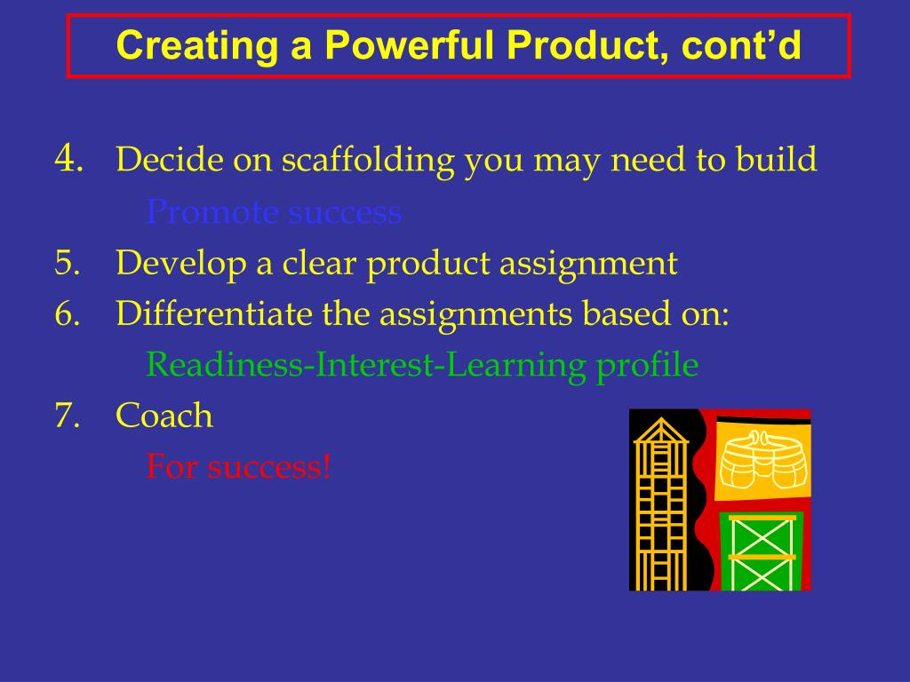 Creating a Powerful Product, cont'd