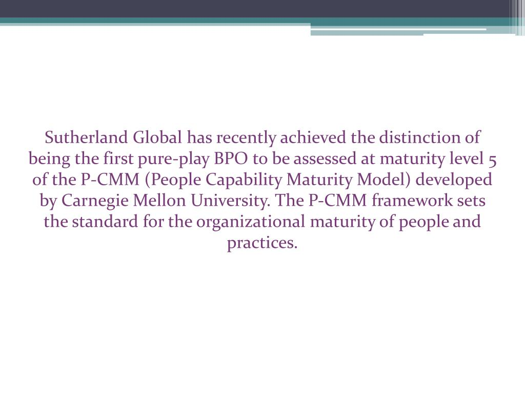Sutherland Global has recently achieved the distinction of being the first pure-play BPO to be assessed at maturity level 5