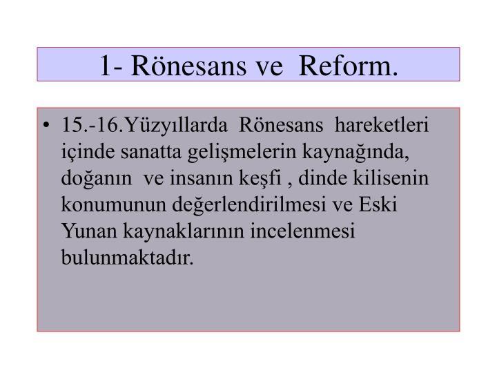 1- Rönesans ve  Reform.
