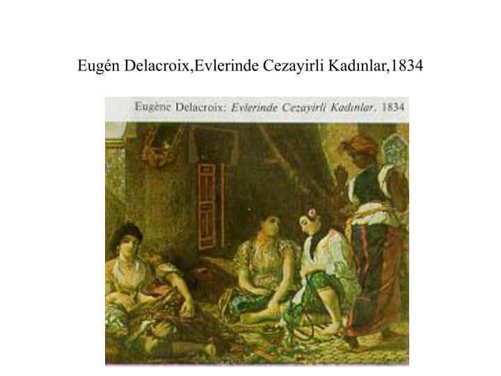 Eugén Delacroix,Evlerinde Cezayirli Kadınlar,1834