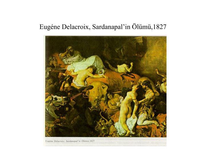 Eugéne Delacroix, Sardanapal'in Ölümü,1827
