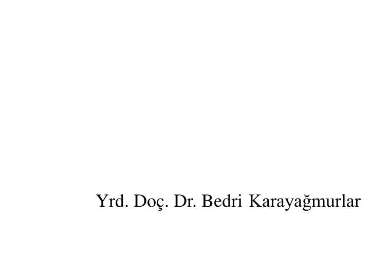 Yrd. Doç. Dr. Bedri