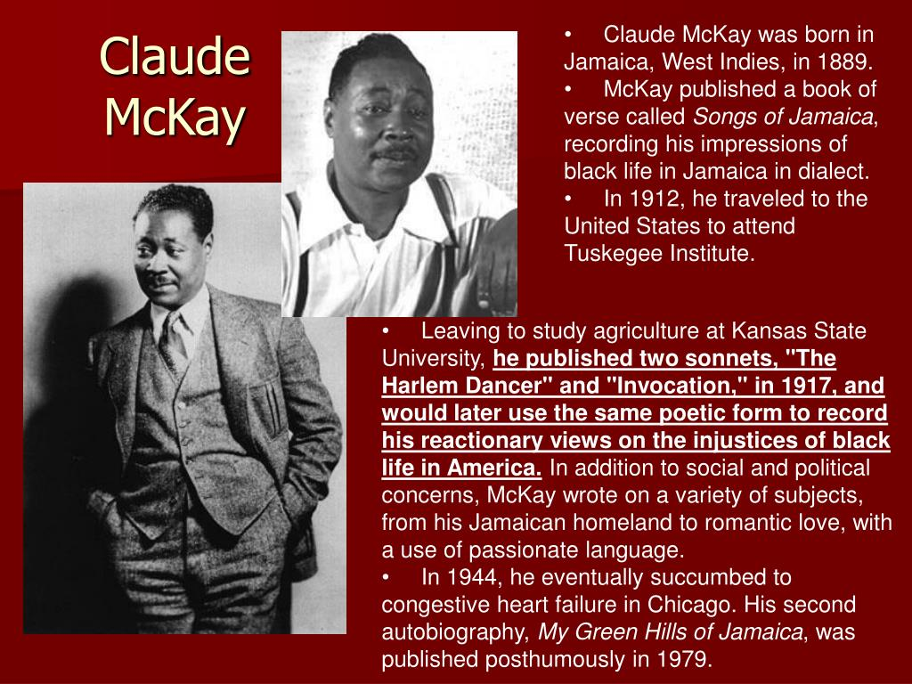 Claude McKay was born in Jamaica, West Indies, in 1889.