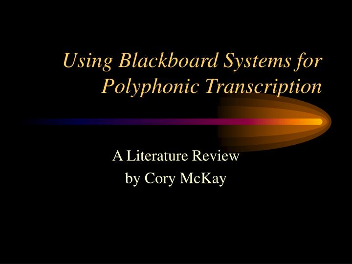 Using blackboard systems for polyphonic transcription l.jpg