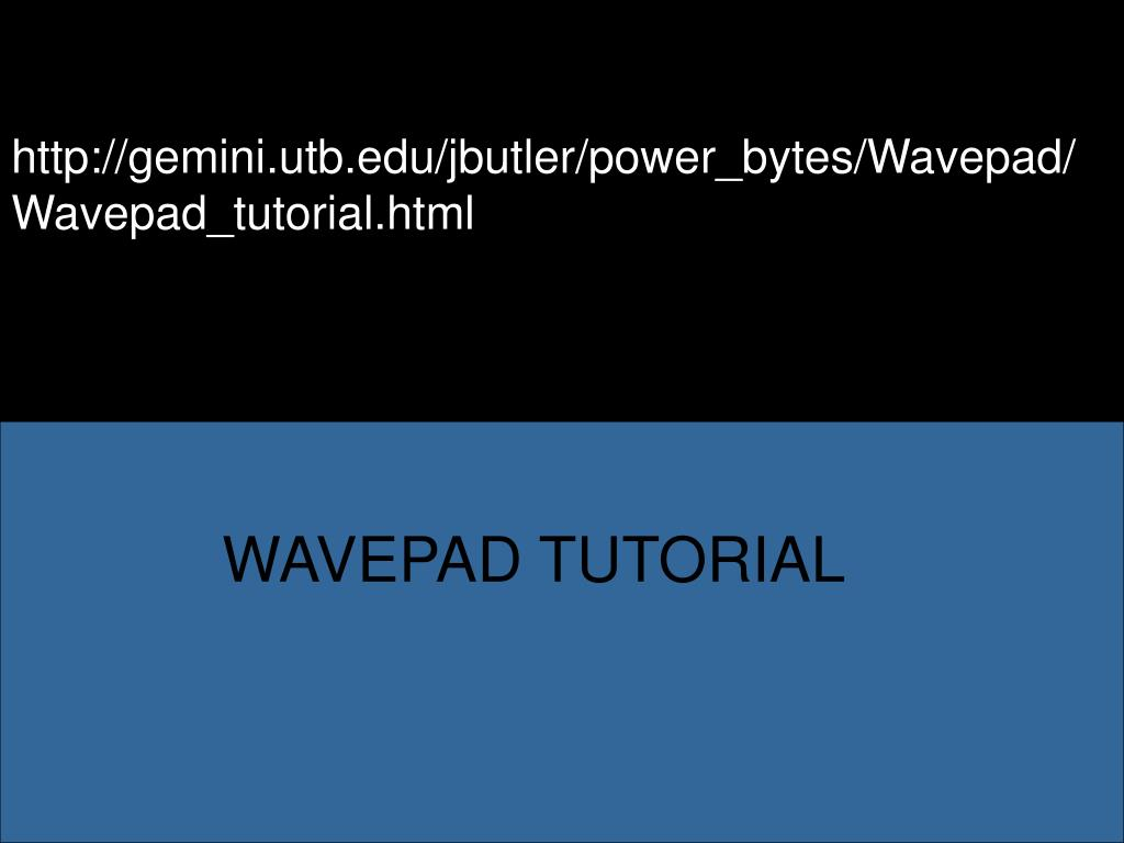 http://gemini.utb.edu/jbutler/power_bytes/Wavepad/Wavepad_tutorial.html