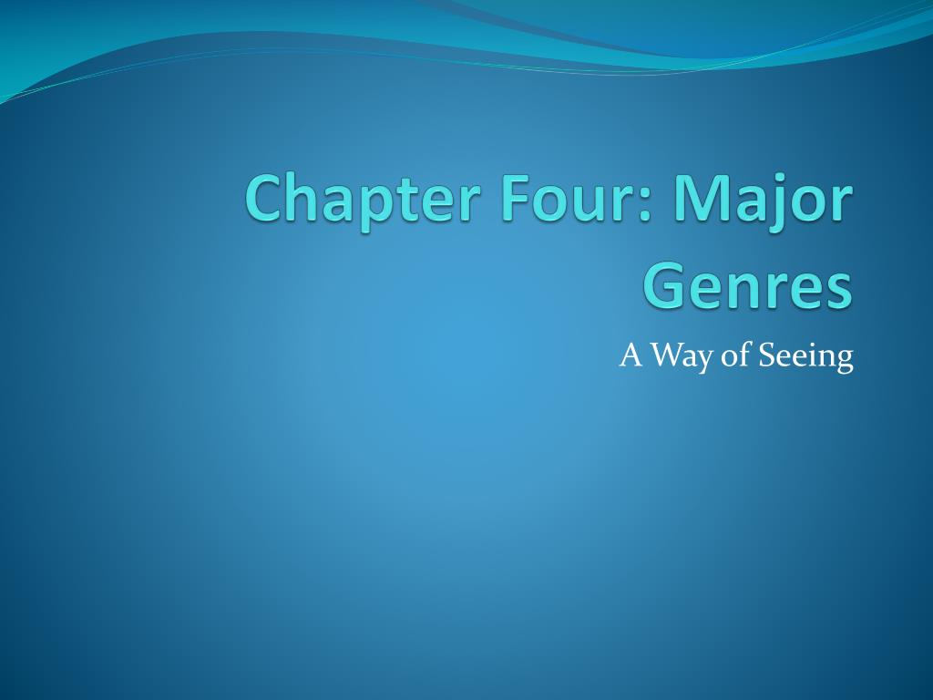 Chapter Four: Major Genres