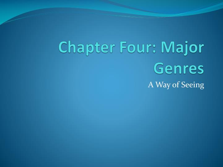 Chapter four major genres