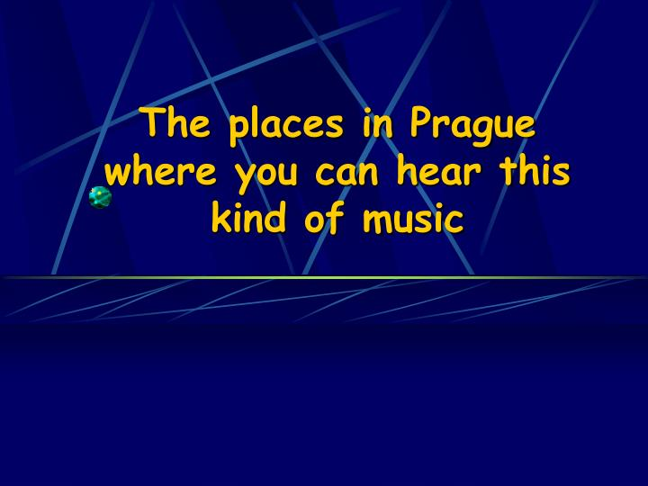 The places in prague where you can hear this kind of music l.jpg