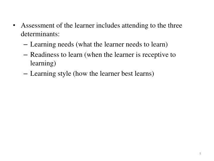 Assessment of the learner includes attending to the three determinants:
