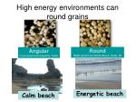 high energy environments can round grains