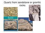 quartz from sandstone or granitic rocks