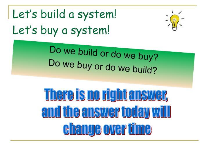 Let's build a system!