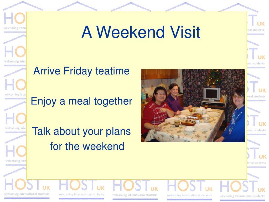 Arrive Friday teatime