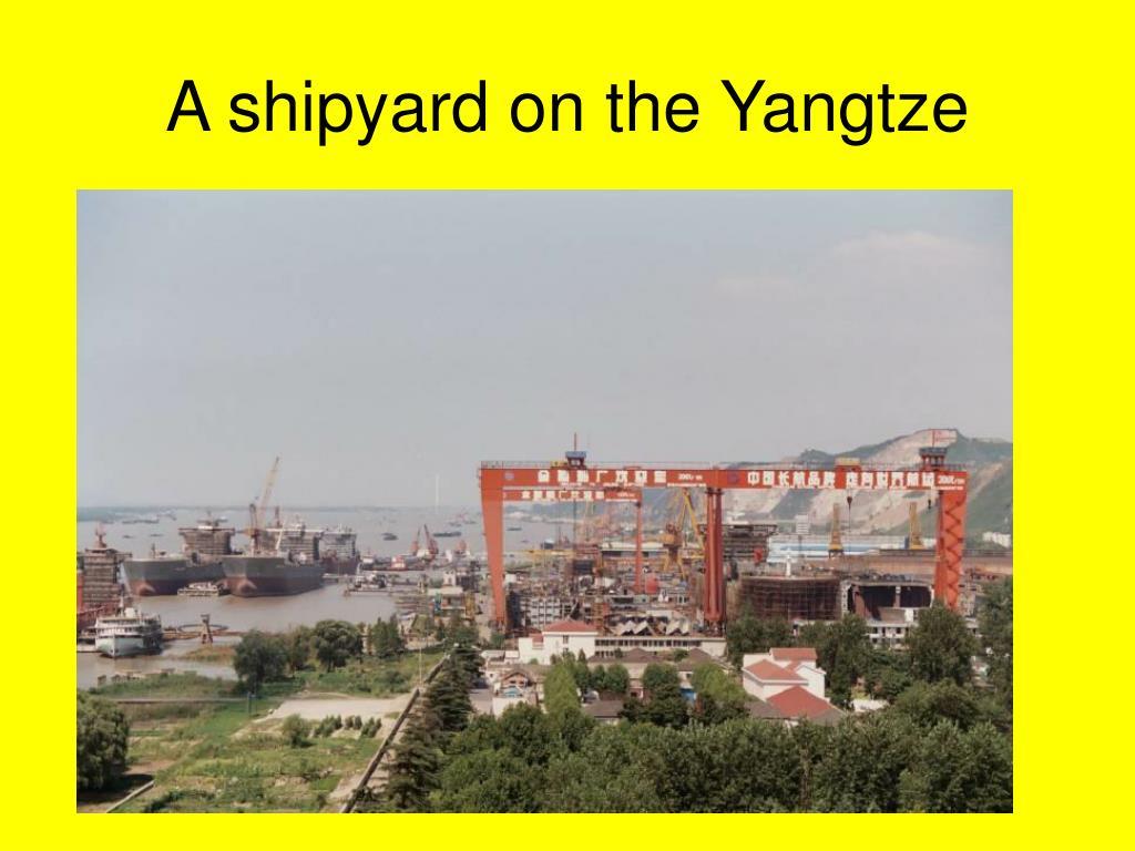 A shipyard on the Yangtze
