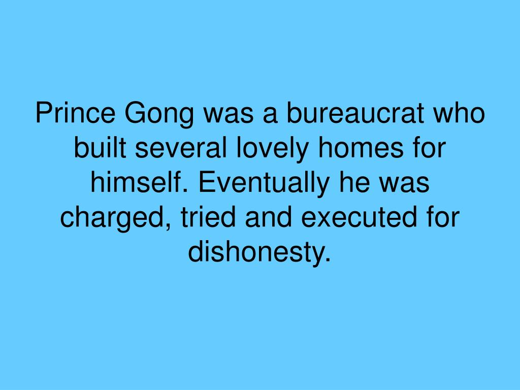 Prince Gong was a bureaucrat who built several lovely homes for himself. Eventually he was charged, tried and executed for dishonesty.
