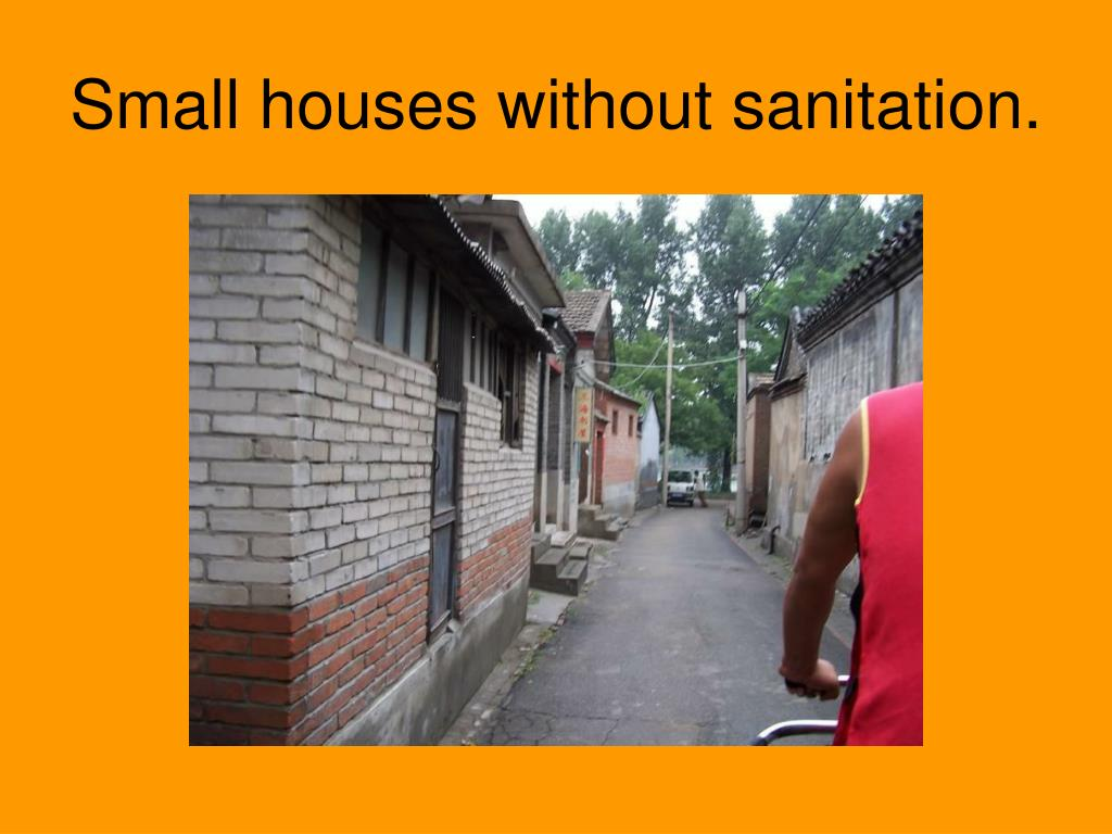 Small houses without sanitation.
