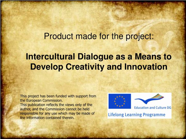 Product made for the project intercultural dialogue as a means to develop creativity and innovation