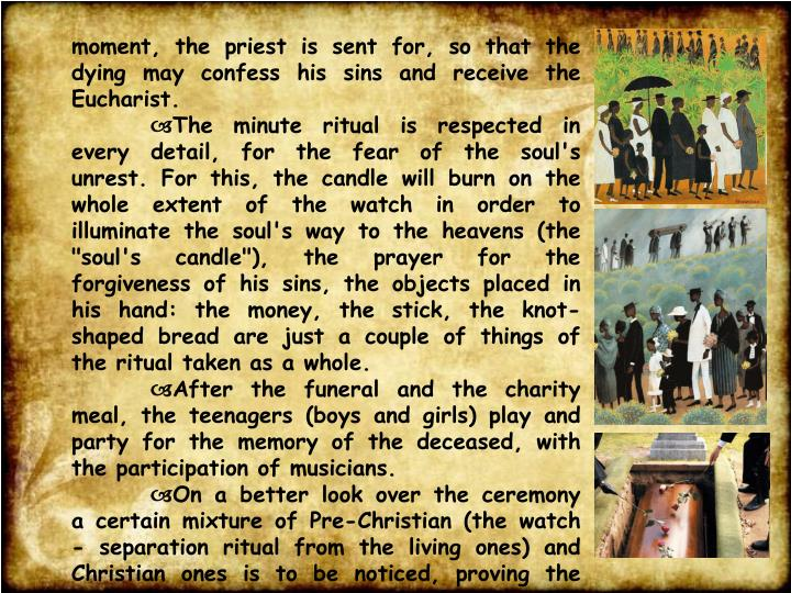 moment, the priest is sent for, so that the dying may confess his sins and receive the Eucharist.