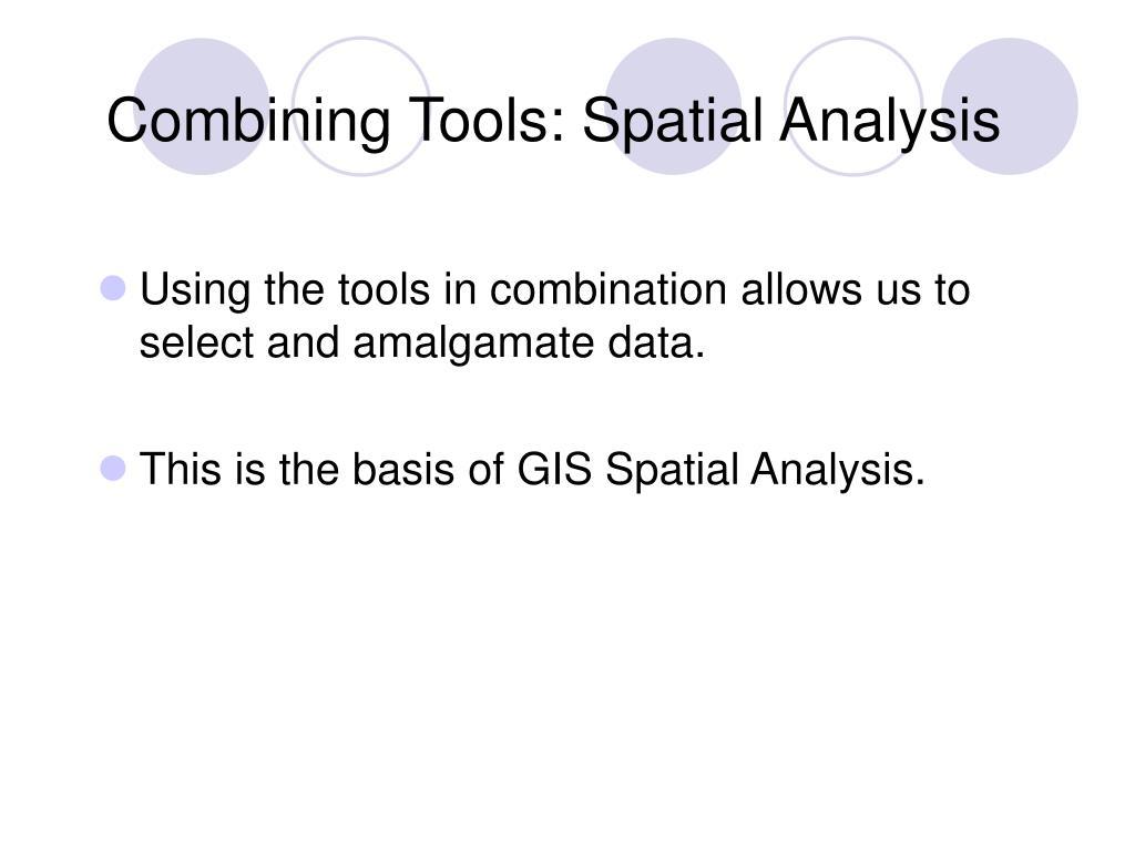 Combining Tools: Spatial Analysis