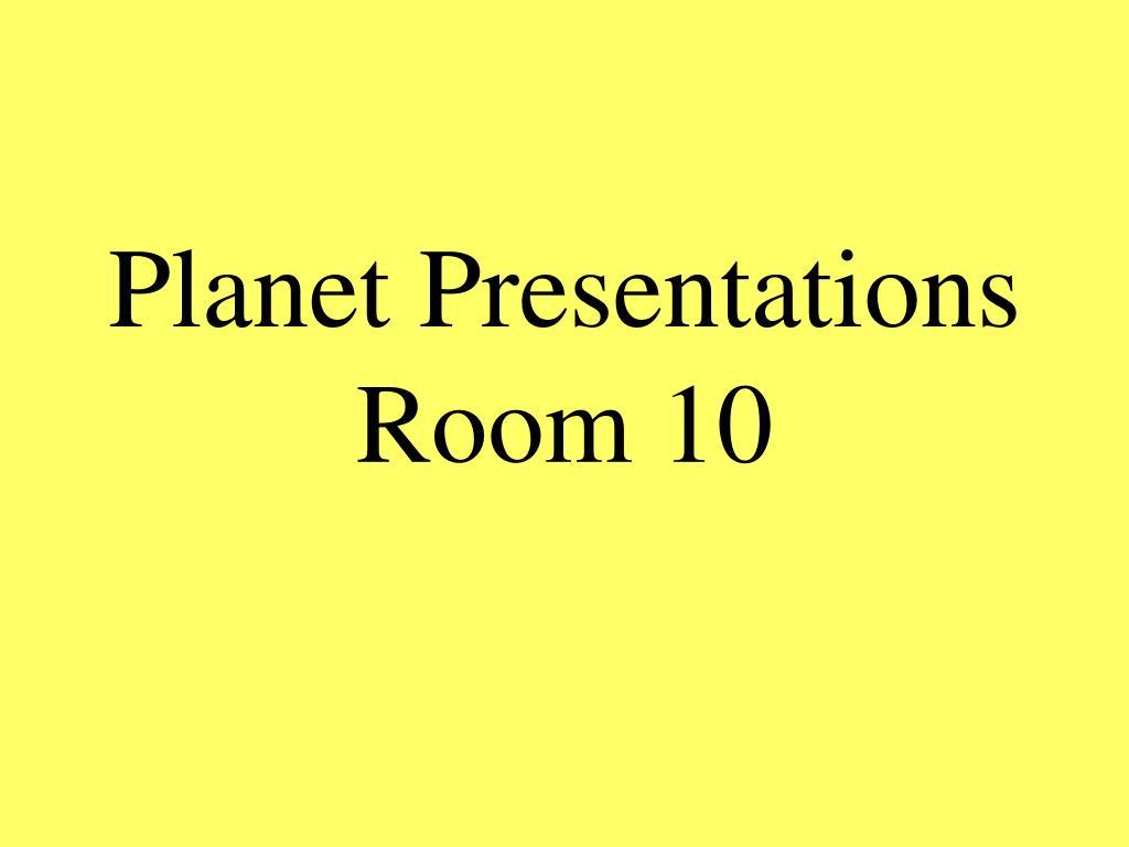 Planet Presentations Room 10