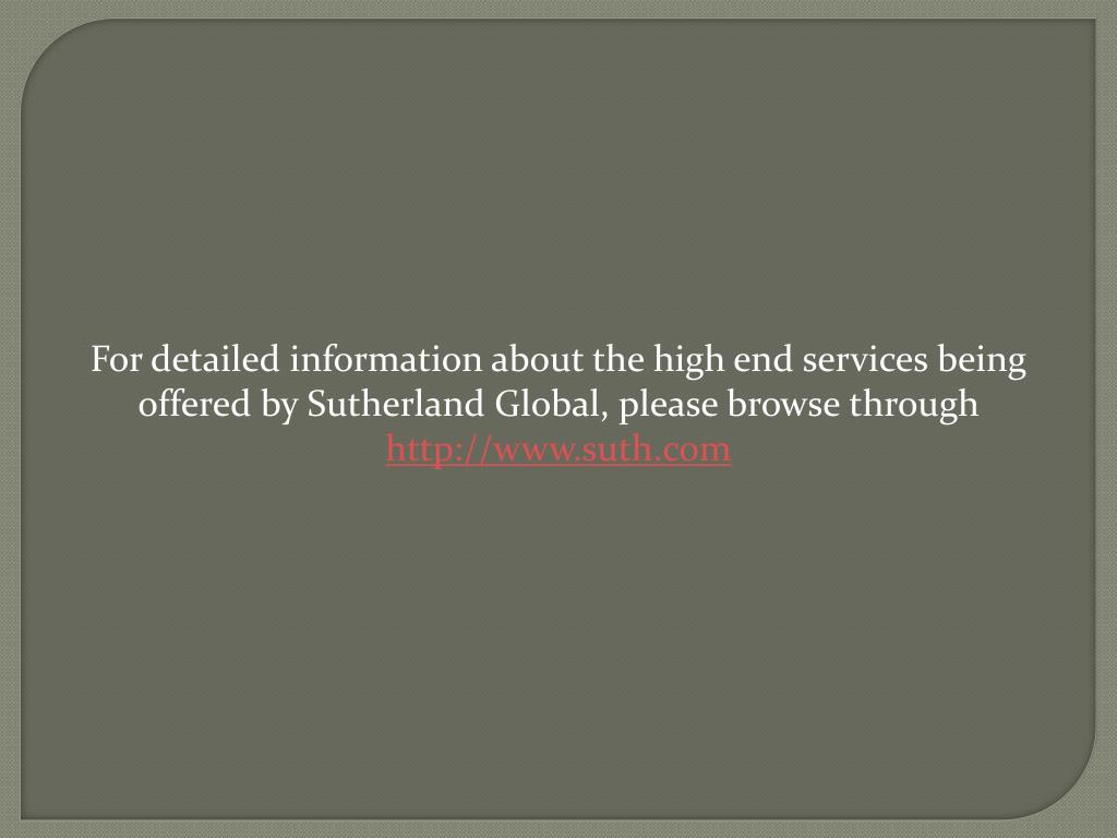 For detailed information about the high end services being offered by Sutherland Global, please browse through