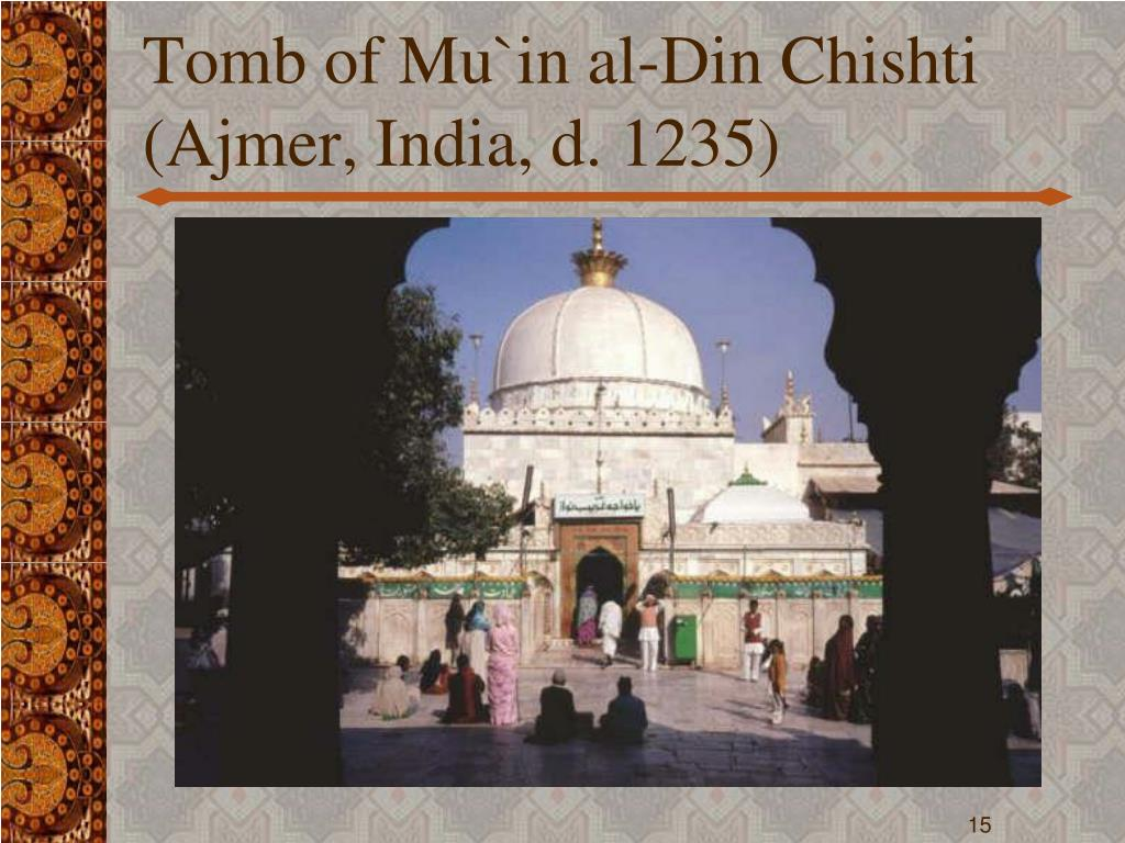 Tomb of Mu`in al-Din Chishti (Ajmer, India, d. 1235)