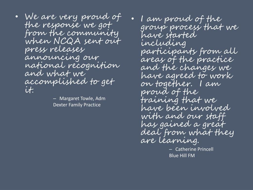 We are very proud of the response we got from the community when NCQA sent out press releases announcing our national recognition and what we accomplished to get it