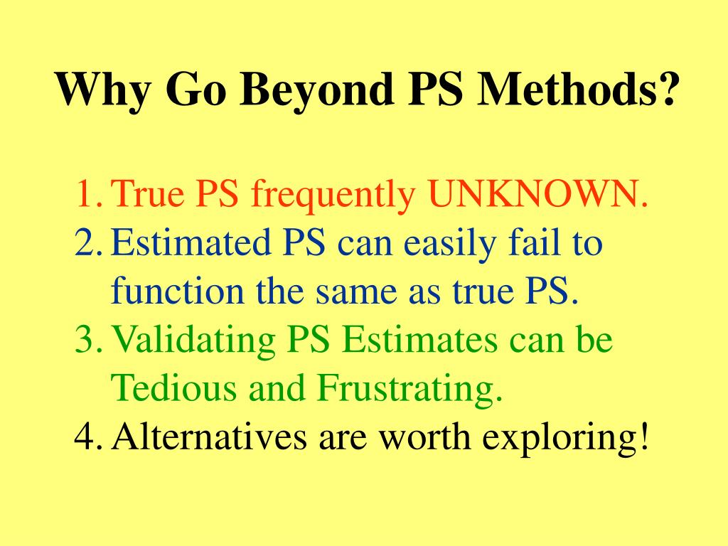Why Go Beyond PS Methods?