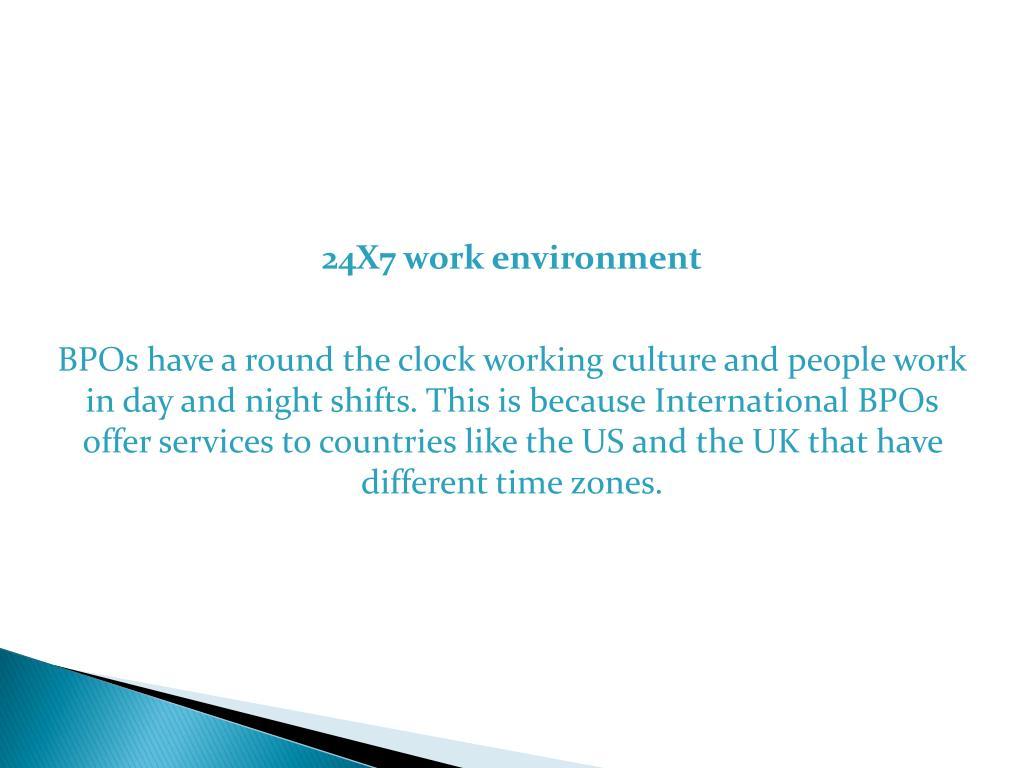 24X7 work environment