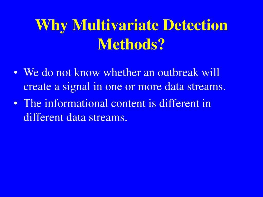 Why Multivariate Detection Methods?