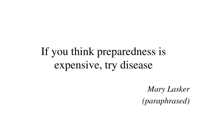 If you think preparedness is expensive, try disease
